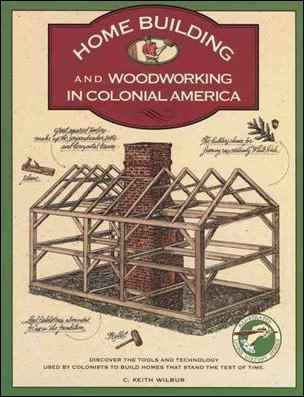 Homebuilding and Woodworking in Colonial America C. Keith Wilbur